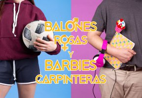 Balones rosas y barbies carpinteras
